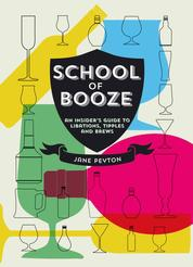 School of Booze - An Insider's Guide to Libations, Tipples and Brews