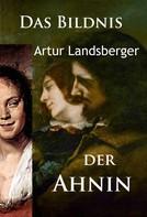 Artur Landsberger: Das Bildnis der Ahnin