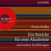 Ein Bericht für eine Akademie und andere Erzählungen (Ungekürzte Lesung)