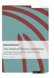 The Stanford Prison Experiment - A psychological experiment about the exploration of human behavior under imprisonment