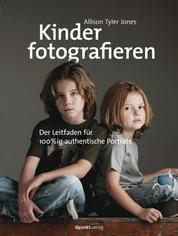 Kinder fotografieren - Der Leitfaden für 100%ig authentische Porträts