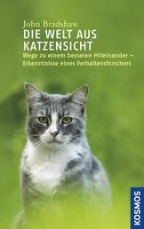 Die Welt aus Katzensicht - Wege zu einem besseren Miteinander - Erkenntnisse eines Verhaltensforschers