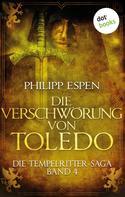 Philipp Espen: Die Tempelritter-Saga - Band 4: Die Verschwörung von Toledo ★★★★