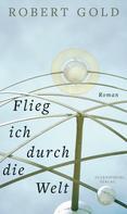 Robert Gold: Flieg ich durch die Welt ★★★★