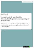 Julie Bergé: Soziale Arbeit als unterbezahlte Frauenarbeit. Folge einer männergeprägten Gesellschaft?