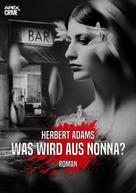 Herbert Adams: WAS WIRD AUS NONNA?