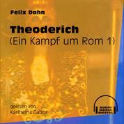 Theoderich - Ein Kampf um Rom, Buch 1 (Ungekürzt)