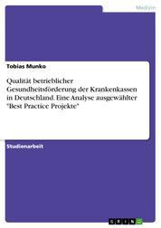 """Qualität betrieblicher Gesundheitsförderung der Krankenkassen in Deutschland. Eine Analyse ausgewählter """"Best Practice Projekte"""""""