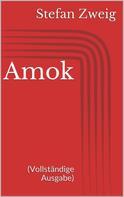 Stefan Zweig: Amok (Vollständige Ausgabe)