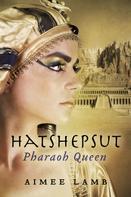 Aimee Lamb: Hatshepsut Pharaoh Queen