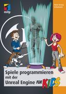 Hans-Georg Schumann: Spiele programmieren mit der Unreal Engine für Kids