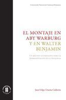 Juan Felipe Urueña Calderón: El montaje en Aby Warburg y en Walter Benjamin