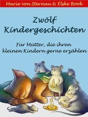 Zwölf Kindergeschichten - Für Mütter, die ihren kleinen Kindern gerne erzählen.