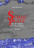 Hans Herrmann: Schauplatz oder die tägliche Journalistenmisere