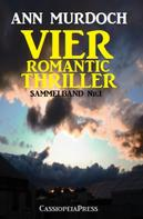 Ann Murdoch: Vier Romantic Thriller: Sammelband Nr. 1