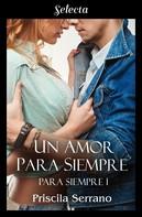 Priscila Serrano: Un amor para siempre (Para siempre 1)