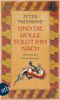 Peter Tremayne: Und die Hölle folgte ihm nach ★★★★