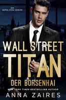 Anna Zaires: Wall Street Titan – Der Börsenhai ★★★★