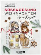 Stefanie Reeb: Süß & gesund – Weihnachten - Neue Rezepte ★★★★