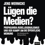 Lügen die Medien? - Propaganda, Rudeljournalismus und der Kampf um die öffentliche Meinung.