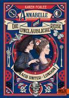 Karen Foxlee: Annabelle und die unglaubliche Reise nach Unter-London ★★★★