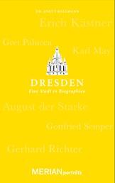 Dresden. Eine Stadt in Biographien - MERIAN porträts