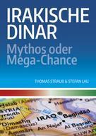 Thomas Straub: Irakische Dinar - Mythos oder Mega-Chance