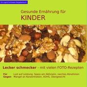Gesunde Ernährung für Kinder - Lecker schmecker - mit vielen Foto-Rezepten
