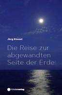 Jürg Knessl: Die Reise zur abgewandten Seite der Erde