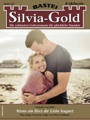 Silvia-Gold 133 - Liebesroman - Wenn ein Herz die Liebe leugnet
