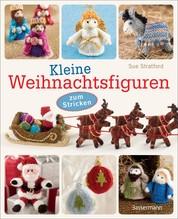 Kleine Weihnachtsfiguren - zum Stricken - für die Weihnachtskrippe, den Christbaum, als Adventsgeschenk oder Wichtelgeschenk