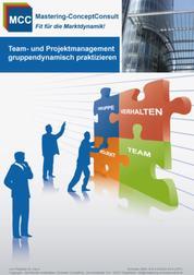 Team- und Projektmanagement gruppendynamisch praktizieren - Der Leitfaden für ein erfolgreiches Teammanagement