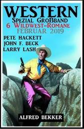 Western Spezial Großband 6 Wildwest-Romane Februar 2019