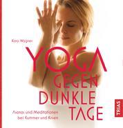 Yoga gegen dunkle Tage - Asanas und Meditationen bei Kummer und Krisen