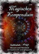 Frater LYSIR: Magisches Kompendium - Kabbalah - Wissen und Weisheit im Sephiroth und Qlippoth