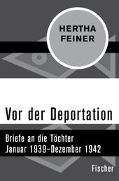 Vor der Deportation - Briefe an die Töchter. Januar 1939–Dezember 1942