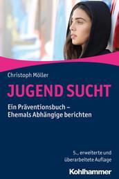 JUGEND SUCHT - Ein Präventionsbuch - Ehemals Abhängige berichten