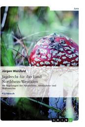Jagdrecht für das Land Nordrhein-Westfalen - Mit Regelungen des Naturschutz-, Artenschutz- und Waffenrechts