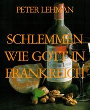 SCHLEMMEN WIE GOTT IN FRANKREICH - Kulinarischer Reiseführer
