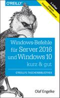 Olaf Engelke: Windows-Befehle für Server 2016 und Windows 10 – kurz & gut