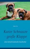 Anke Ertz: Kurze Schnauze - große Klappe
