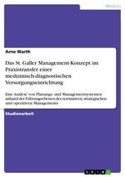 Das St. Galler Management-Konzept im Praxistransfer einer medizinisch-diagnostischen Versorgungseinrichtung - Eine Analyse von Planungs- und Managementsystemen anhand der Führungsebenen des normativen, strategischen und operativen Managements