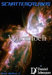 Schattengalaxis - Wurmloch - Neue Welten 2