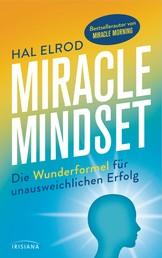 Miracle Mindset - Die Wunderformel für unausweichlichen Erfolg - Mit 30-Tage-Programm