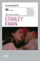 Johannes Rosenstein: Film-Konzepte 45: Stanley Kwan