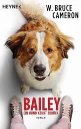 Bailey - Ein Hund kehrt zurück - Ich bleibe bei dir - Buch zum Film - Roman