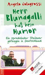 Herr Blunagalli hat kein Humor - Ein sprudelnder Italiener gefangen in Deutschland