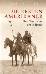 Die ersten Amerikaner - Eine Geschichte der Indianer