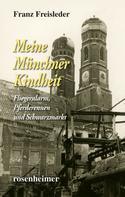 Franz Freisleder: Meine Münchner Kindheit - Fliegeralarm, Pferderennen und Schwarzmarkt ★★★★