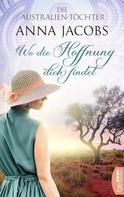 Anna Jacobs: Die Australien-Töchter - Wo die Hoffnung dich findet ★★★★★